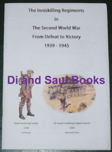 The Inniskilling Regiments in the Second World War - From Defeat to Victory 1939-1945